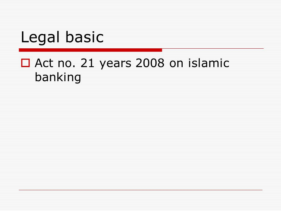 Legal basic  Act no. 21 years 2008 on islamic banking