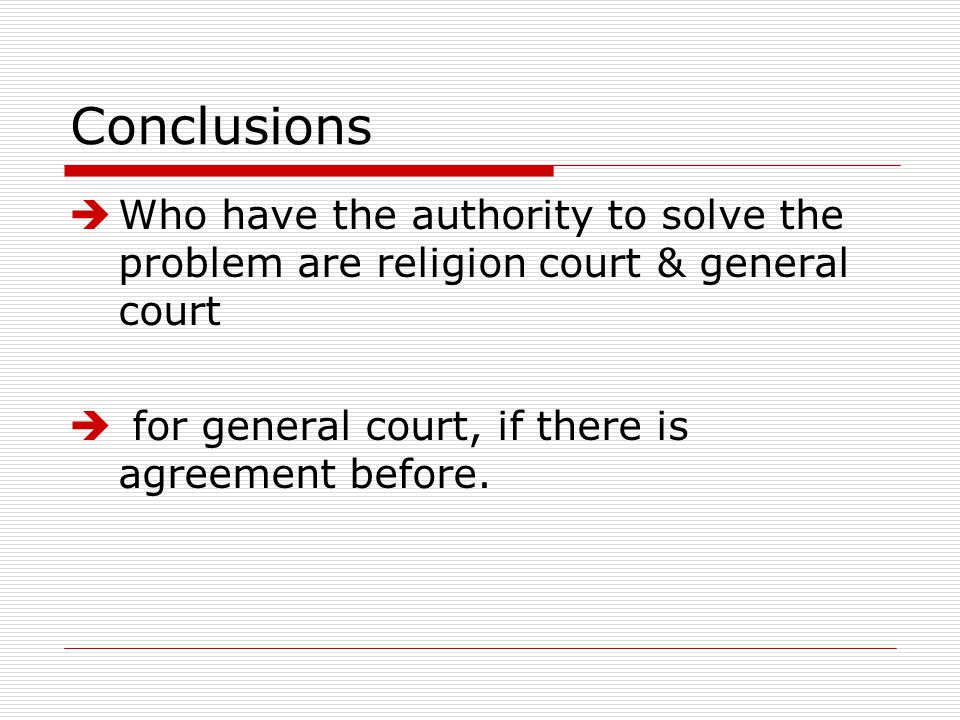 Conclusions  Who have the authority to solve the problem are religion court & general court  for general court, if there is agreement before.