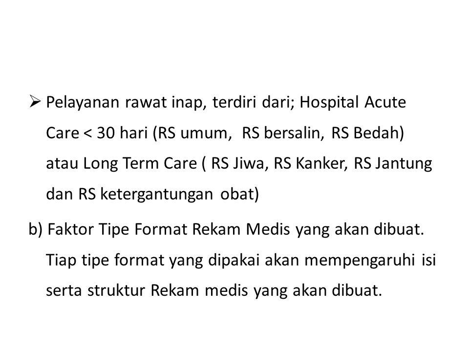  Pelayanan rawat inap, terdiri dari; Hospital Acute Care < 30 hari (RS umum, RS bersalin, RS Bedah) atau Long Term Care ( RS Jiwa, RS Kanker, RS Jant