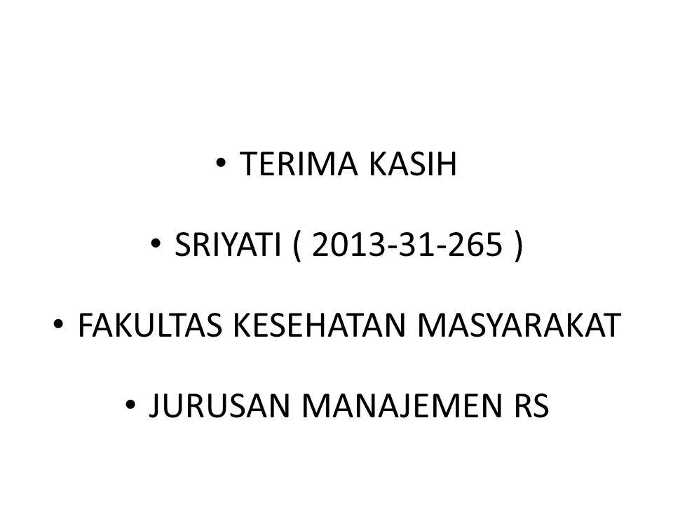 TERIMA KASIH SRIYATI ( 2013-31-265 ) FAKULTAS KESEHATAN MASYARAKAT JURUSAN MANAJEMEN RS