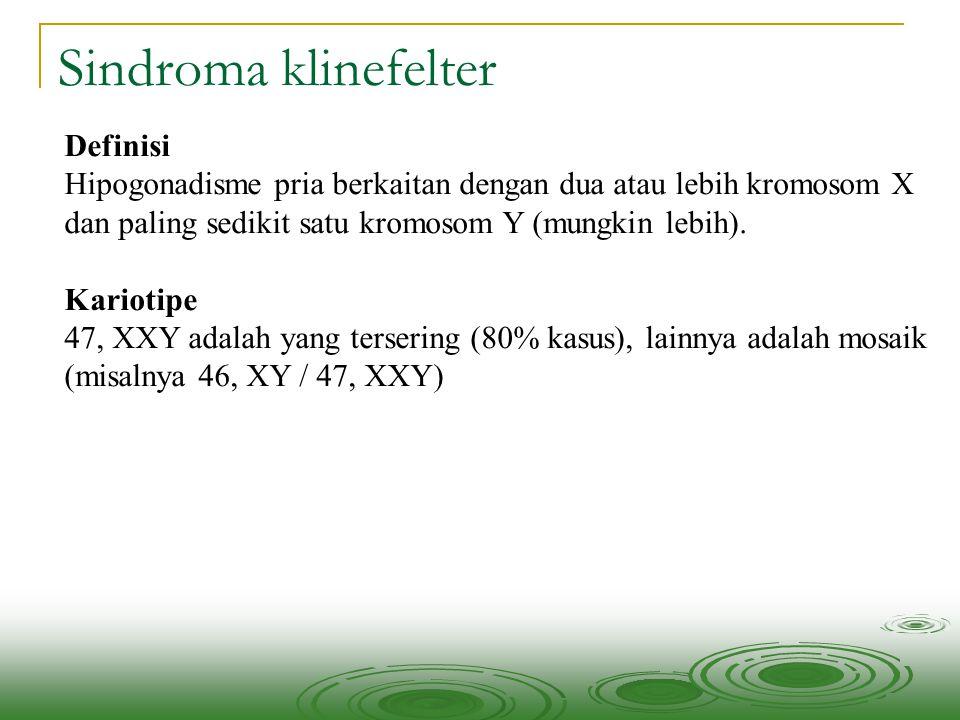 Sindroma klinefelter Definisi Hipogonadisme pria berkaitan dengan dua atau lebih kromosom X dan paling sedikit satu kromosom Y (mungkin lebih). Kariot