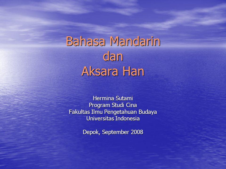 Bahasa Mandarin dan Aksara Han Hermina Sutami Program Studi Cina Fakultas Ilmu Pengetahuan Budaya Universitas Indonesia Depok, September 2008