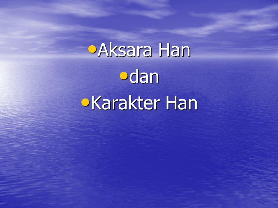 Aksara Han Aksara Han dan dan Karakter Han Karakter Han