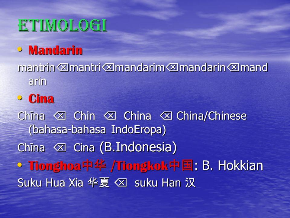 Etimologi Mandarin Mandarin mantrin  mantri  mandarim  mandarin  mand arin Cina Cina Chīna  Chin  China  China/Chinese (bahasa-bahasa IndoEropa) Chīna  Cina (B.Indonesia) Tionghoa 中华 / Tiongkok 中国 : B.