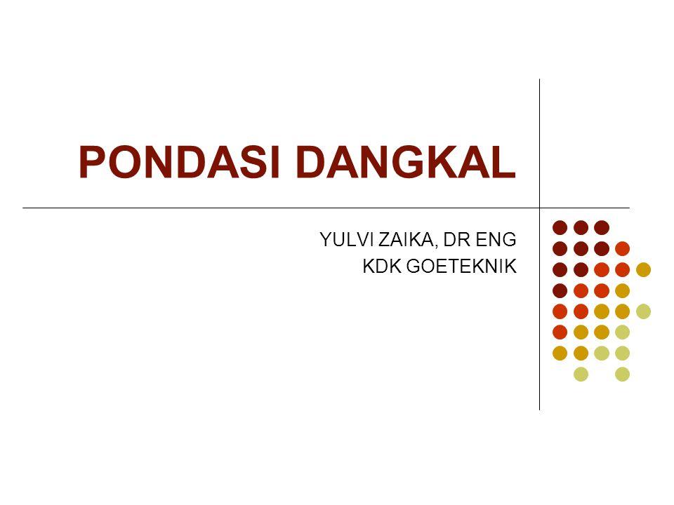 PONDASI DANGKAL YULVI ZAIKA, DR ENG KDK GOETEKNIK