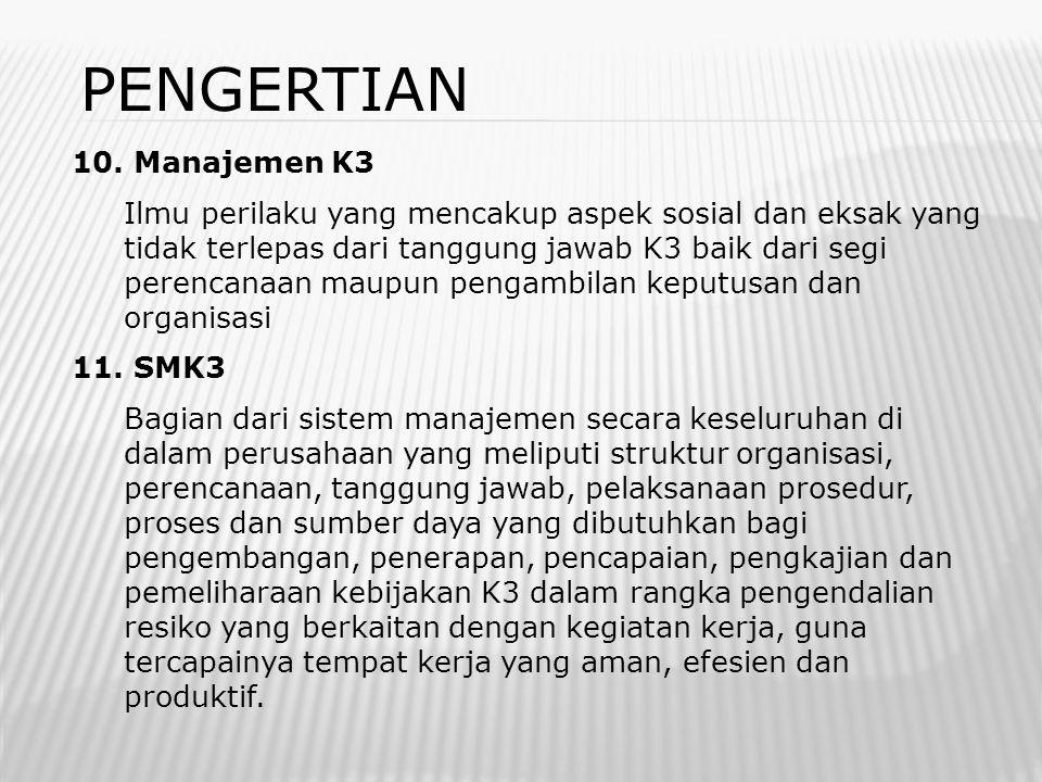 PENGERTIAN 10. Manajemen K3 Ilmu perilaku yang mencakup aspek sosial dan eksak yang tidak terlepas dari tanggung jawab K3 baik dari segi perencanaan m