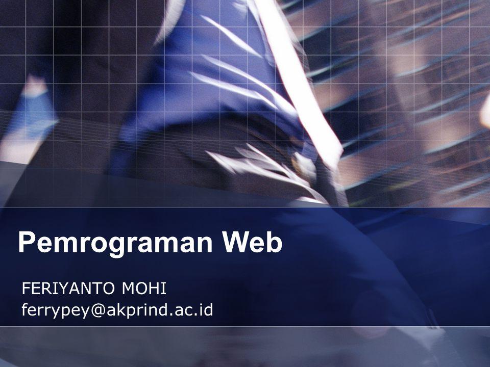Pemrograman Web FERIYANTO MOHI ferrypey@akprind.ac.id
