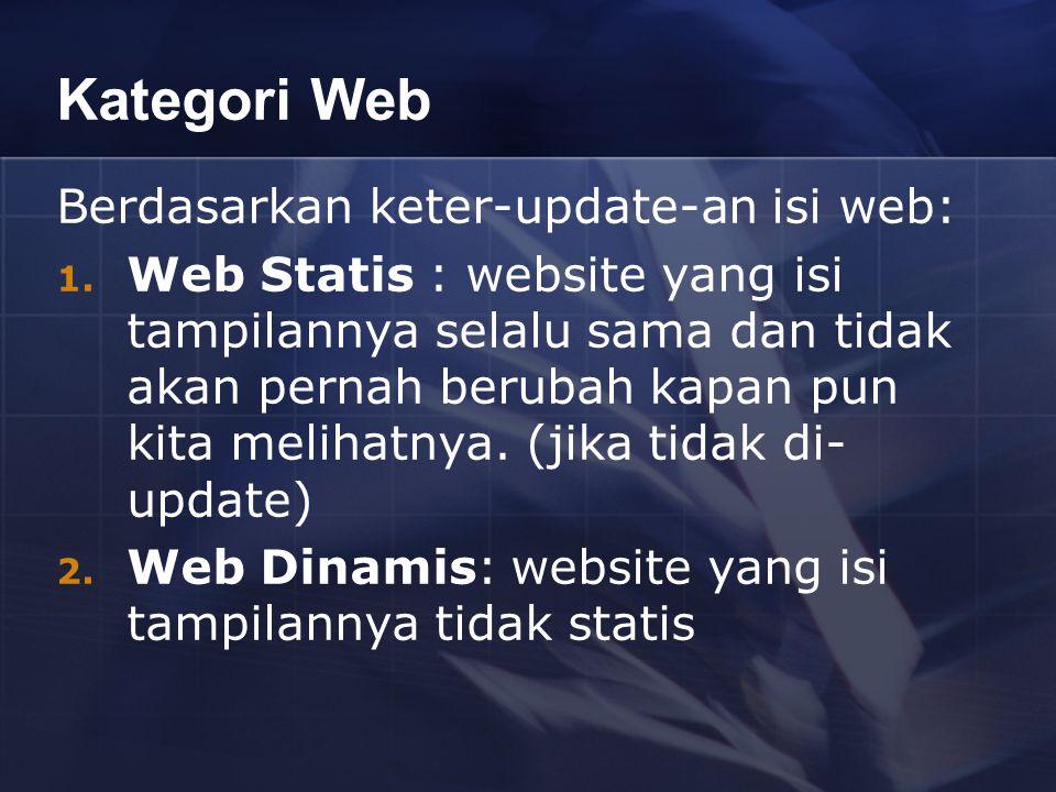 Kategori Web Berdasarkan keter-update-an isi web: 1. Web Statis : website yang isi tampilannya selalu sama dan tidak akan pernah berubah kapan pun kit