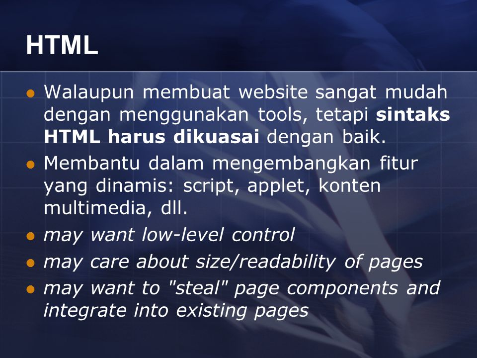 HTML Walaupun membuat website sangat mudah dengan menggunakan tools, tetapi sintaks HTML harus dikuasai dengan baik. Membantu dalam mengembangkan fitu