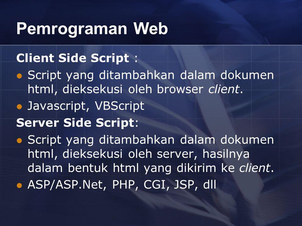 Pemrograman Web Client Side Script : Script yang ditambahkan dalam dokumen html, dieksekusi oleh browser client. Javascript, VBScript Server Side Scri
