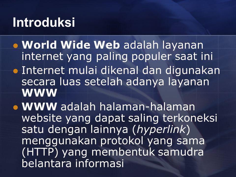 Introduksi World Wide Web adalah layanan internet yang paling populer saat ini Internet mulai dikenal dan digunakan secara luas setelah adanya layanan