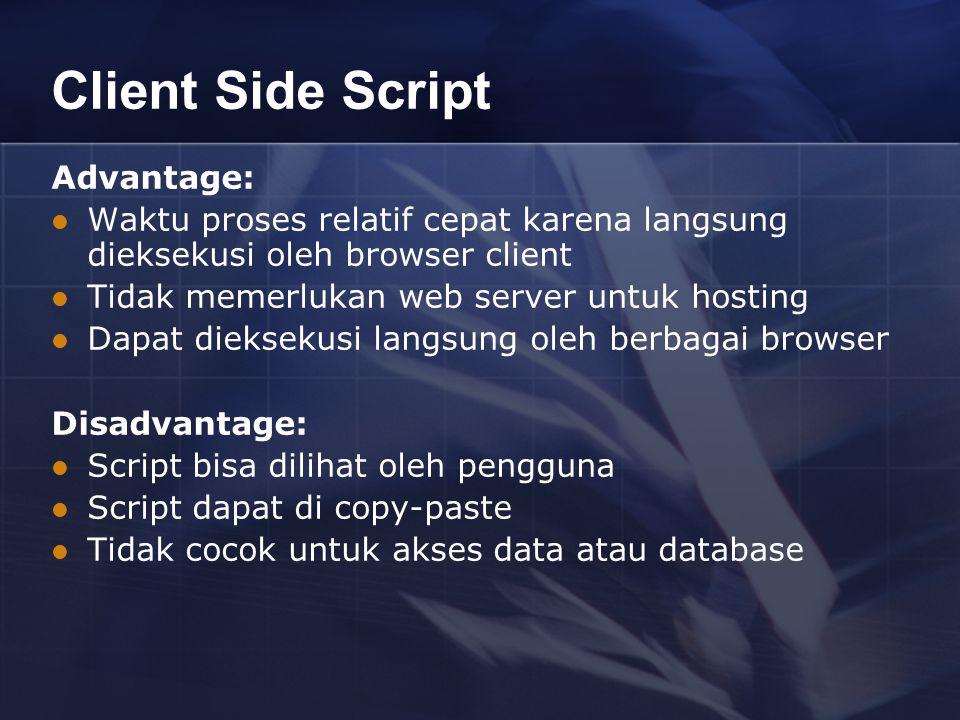 Client Side Script Advantage: Waktu proses relatif cepat karena langsung dieksekusi oleh browser client Tidak memerlukan web server untuk hosting Dapa