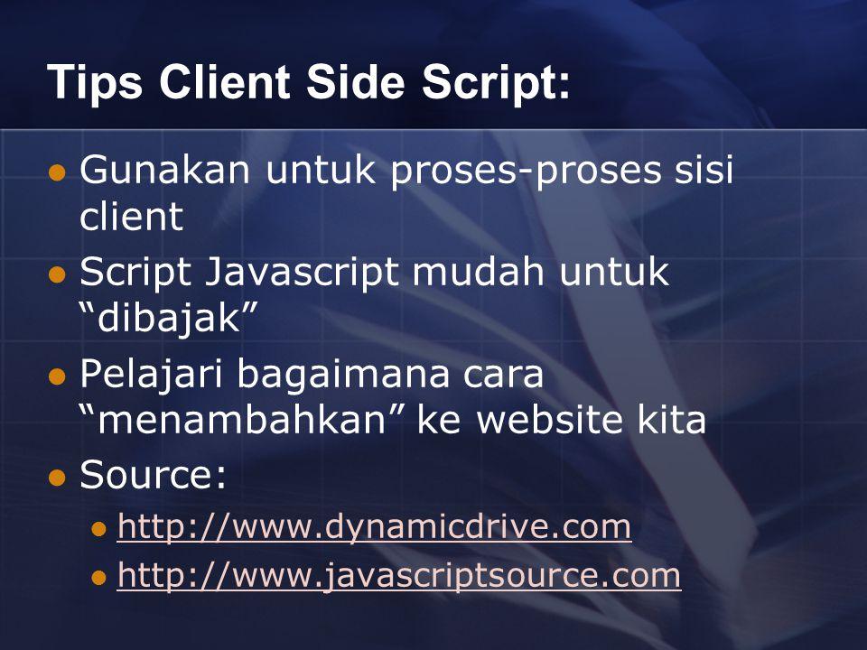 Tips Client Side Script: Gunakan untuk proses-proses sisi client Script Javascript mudah untuk dibajak Pelajari bagaimana cara menambahkan ke website kita Source: http://www.dynamicdrive.com http://www.javascriptsource.com