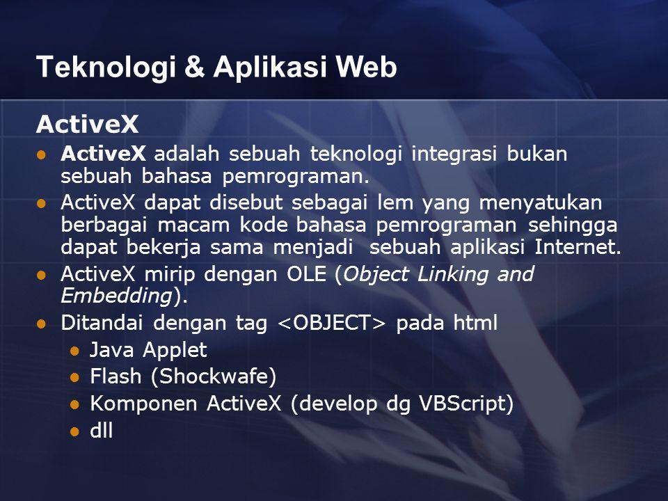 Teknologi & Aplikasi Web ActiveX ActiveX adalah sebuah teknologi integrasi bukan sebuah bahasa pemrograman.