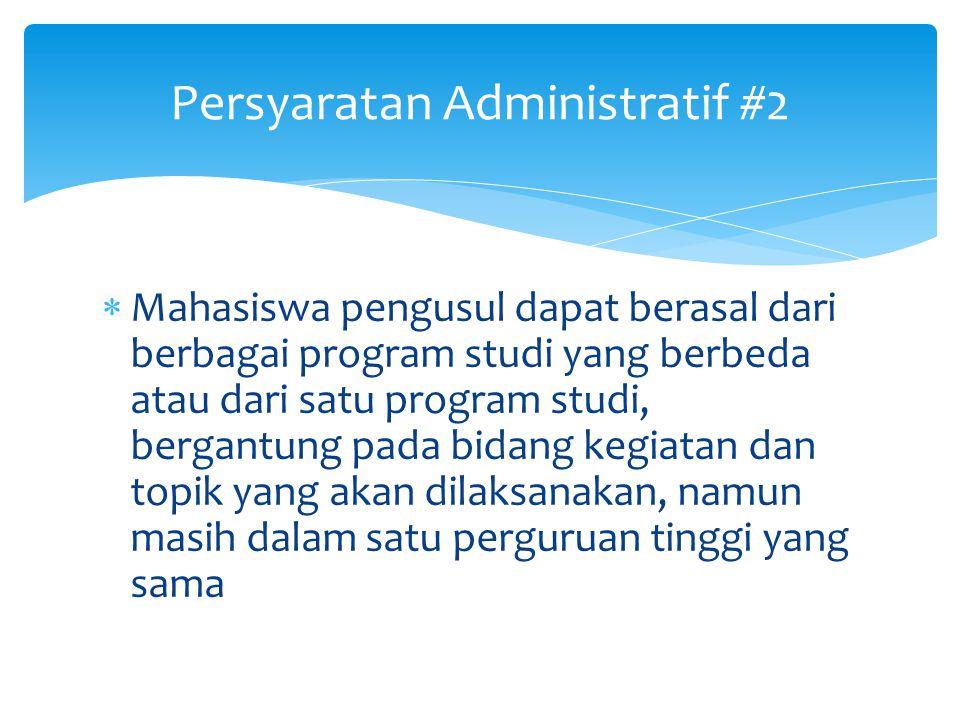 Persyaratan Administratif #1  Peserta PKM adalah kelompok mahasiswa yang sedang aktif dan resmi terdaftar mengikuti program pendidikan S1 atau Diplom