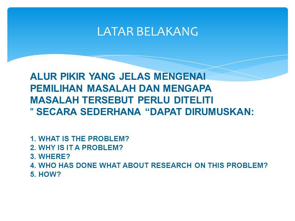 Latar Belakang Masalah adalah uraian tentang permasalahan secara umum dan secara teknis, serta hasil-hasil penelitian sebelumnya sehingga dapat menjel