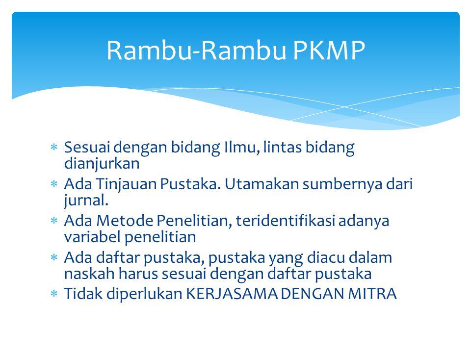 Rambu-Rambu Umum Penyusunan Proposal  Waktu Pelaksanaan Kegiatan PKM 5 bulan (Februari – Juni)  Dana maksimal 12,5 Juta, tidak ada honor pendamping