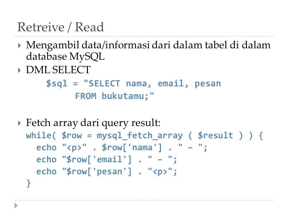 Retreive / Read  Mengambil data/informasi dari dalam tabel di dalam database MySQL  DML SELECT $sql =