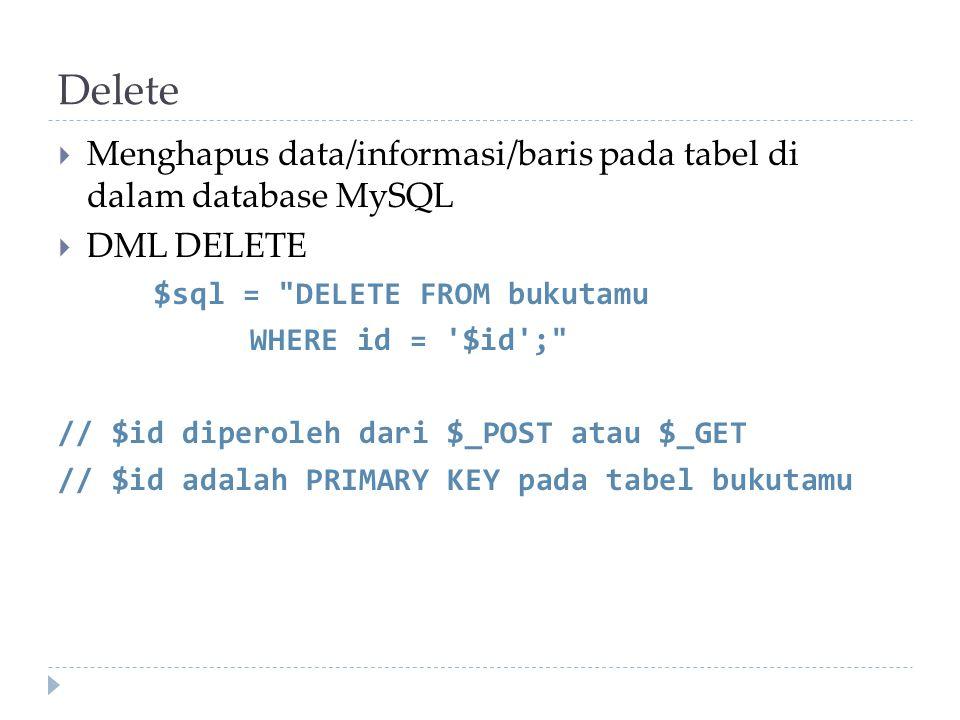 Delete  Menghapus data/informasi/baris pada tabel di dalam database MySQL  DML DELETE $sql =