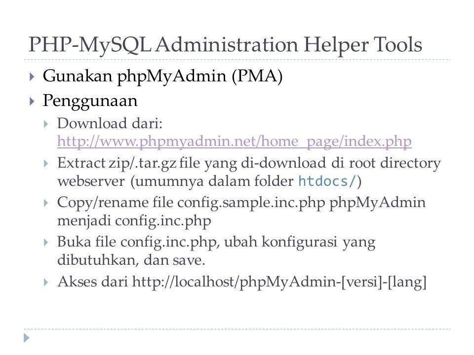 PHP-MySQL Administration Helper Tools  Gunakan phpMyAdmin (PMA)  Penggunaan  Download dari: http://www.phpmyadmin.net/home_page/index.php http://ww