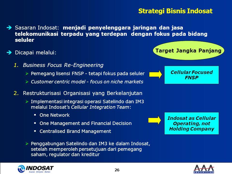 26 Strategi Bisnis Indosat  Sasaran Indosat: menjadi penyelenggara jaringan dan jasa telekomunikasi terpadu yang terdepan dengan fokus pada bidang se