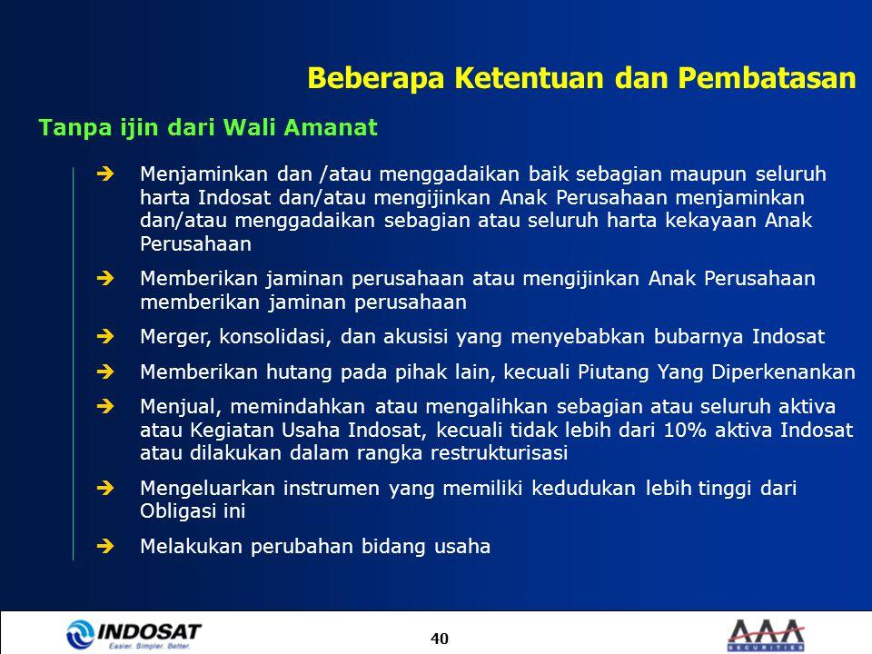 40 Tanpa ijin dari Wali Amanat  Menjaminkan dan /atau menggadaikan baik sebagian maupun seluruh harta Indosat dan/atau mengijinkan Anak Perusahaan me