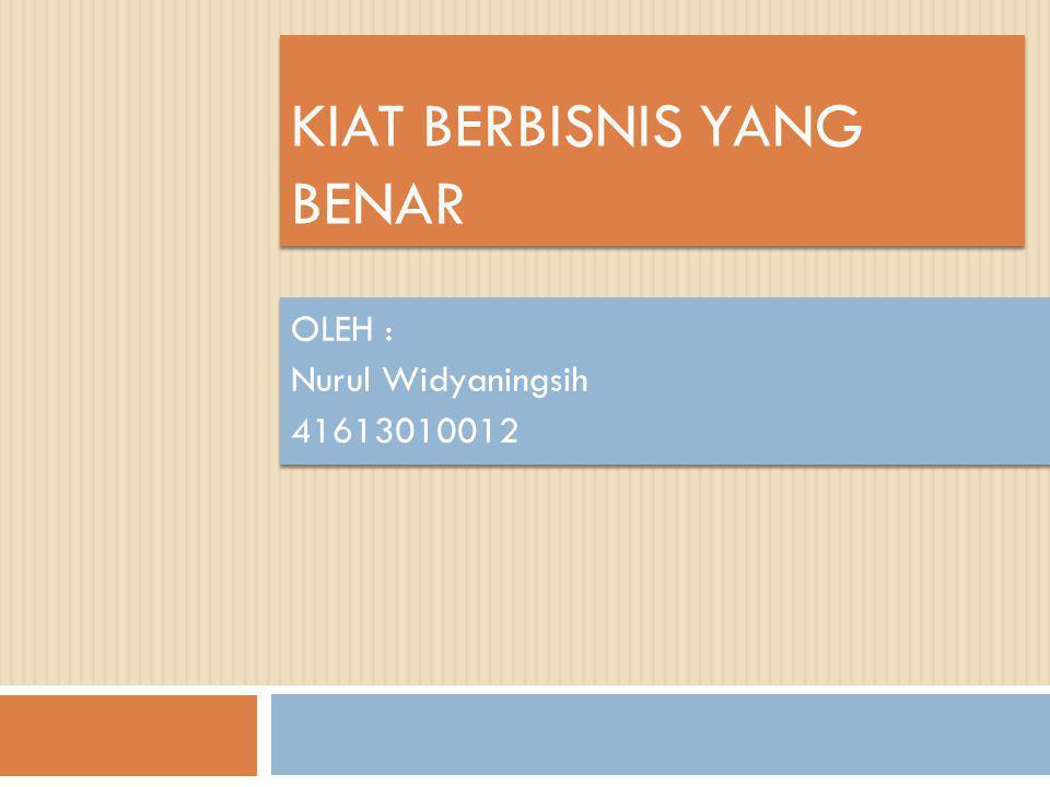 KIAT BERBISNIS YANG BENAR OLEH : Nurul Widyaningsih 41613010012 OLEH : Nurul Widyaningsih 41613010012