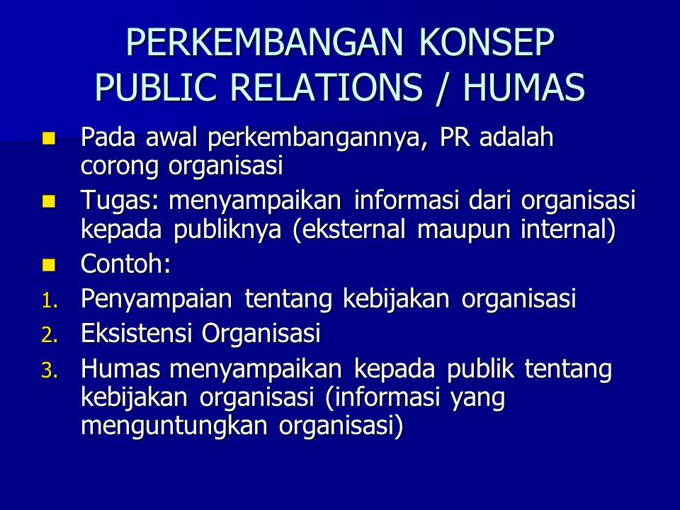 PERKEMBANGAN KONSEP PUBLIC RELATIONS / HUMAS Pada awal perkembangannya, PR adalah corong organisasi Pada awal perkembangannya, PR adalah corong organi