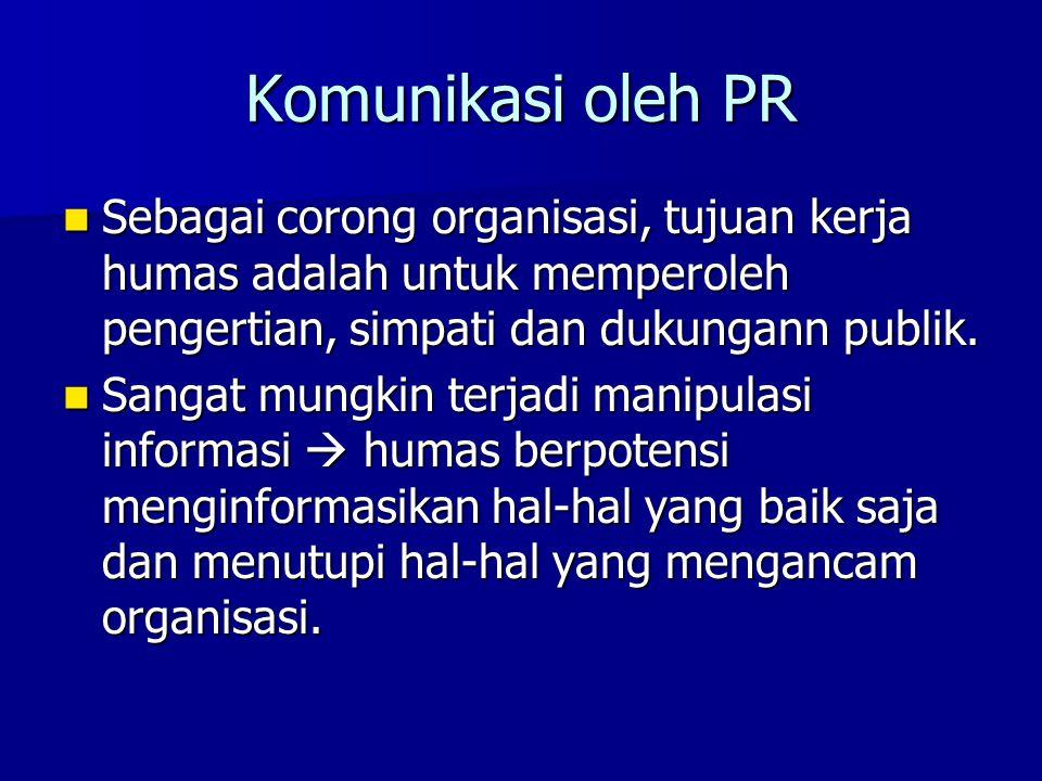 Komunikasi oleh PR Sebagai corong organisasi, tujuan kerja humas adalah untuk memperoleh pengertian, simpati dan dukungann publik. Sebagai corong orga