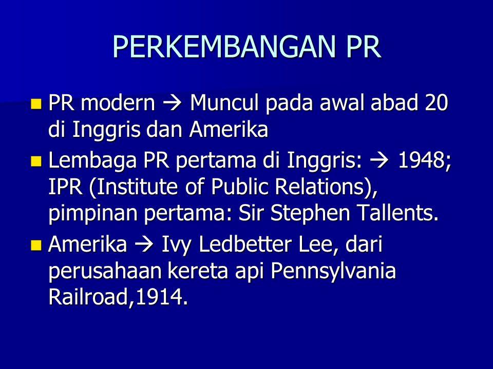 PERKEMBANGAN PR PR modern  Muncul pada awal abad 20 di Inggris dan Amerika PR modern  Muncul pada awal abad 20 di Inggris dan Amerika Lembaga PR per