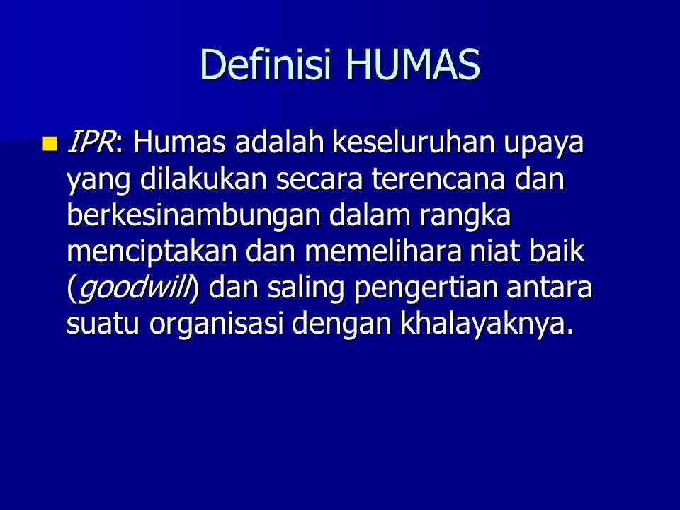 Definisi HUMAS IPR: Humas adalah keseluruhan upaya yang dilakukan secara terencana dan berkesinambungan dalam rangka menciptakan dan memelihara niat b