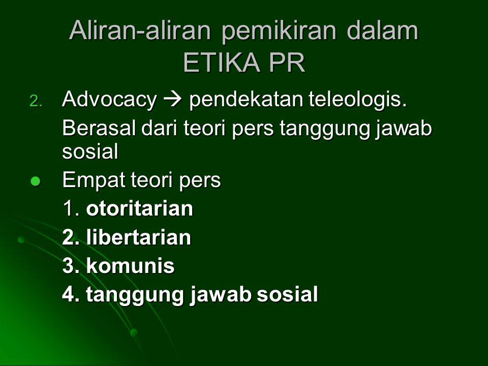 Aliran-aliran pemikiran dalam ETIKA PR 2.Advocacy  pendekatan teleologis.