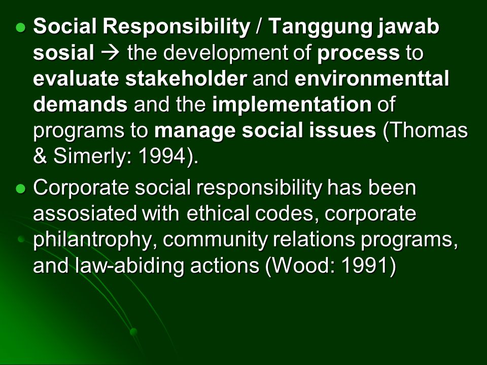 Social Responsibility / Tanggung jawab sosial  the development of process to evaluate stakeholder and environmenttal demands and the implementation o