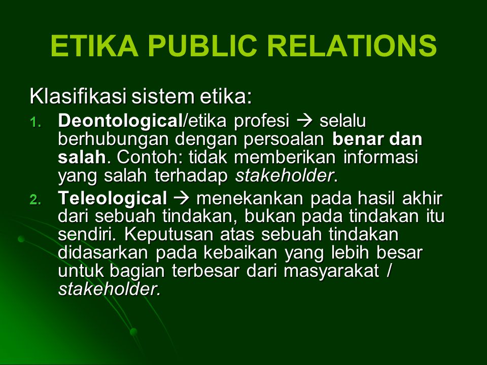 ETIKA PUBLIC RELATIONS Klasifikasi sistem etika: 1.
