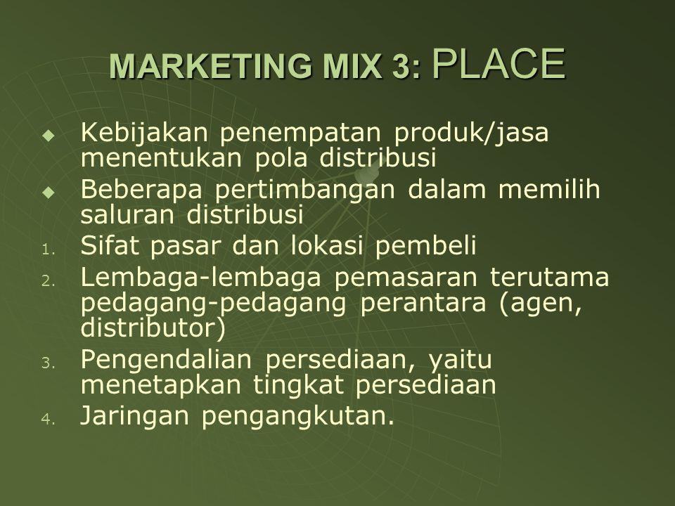 MARKETING MIX 3: PLACE   Kebijakan penempatan produk/jasa menentukan pola distribusi   Beberapa pertimbangan dalam memilih saluran distribusi 1.