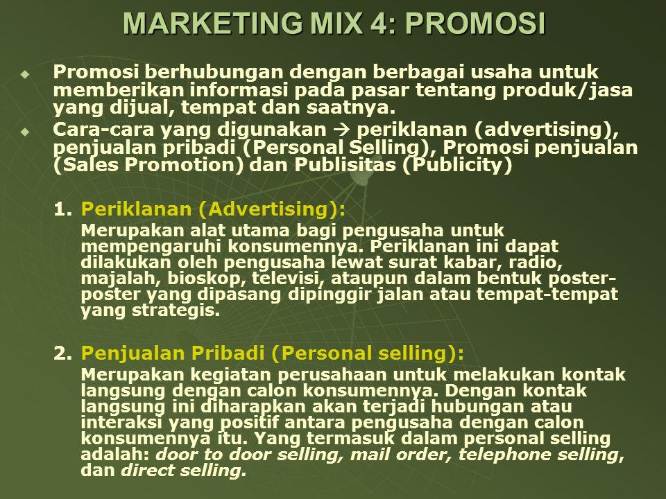 MARKETING MIX 4: PROMOSI   Promosi berhubungan dengan berbagai usaha untuk memberikan informasi pada pasar tentang produk/jasa yang dijual, tempat dan saatnya.