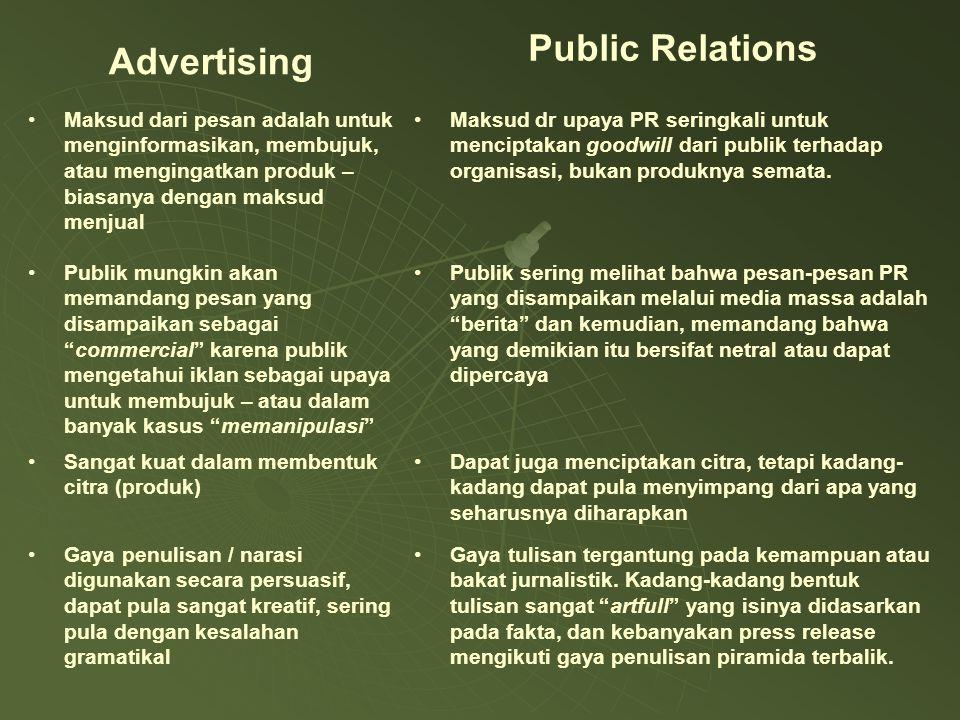 Advertising Public Relations Maksud dari pesan adalah untuk menginformasikan, membujuk, atau mengingatkan produk – biasanya dengan maksud menjual Maksud dr upaya PR seringkali untuk menciptakan goodwill dari publik terhadap organisasi, bukan produknya semata.