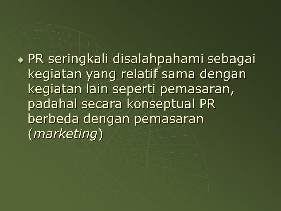  PR seringkali disalahpahami sebagai kegiatan yang relatif sama dengan kegiatan lain seperti pemasaran, padahal secara konseptual PR berbeda dengan pemasaran (marketing)
