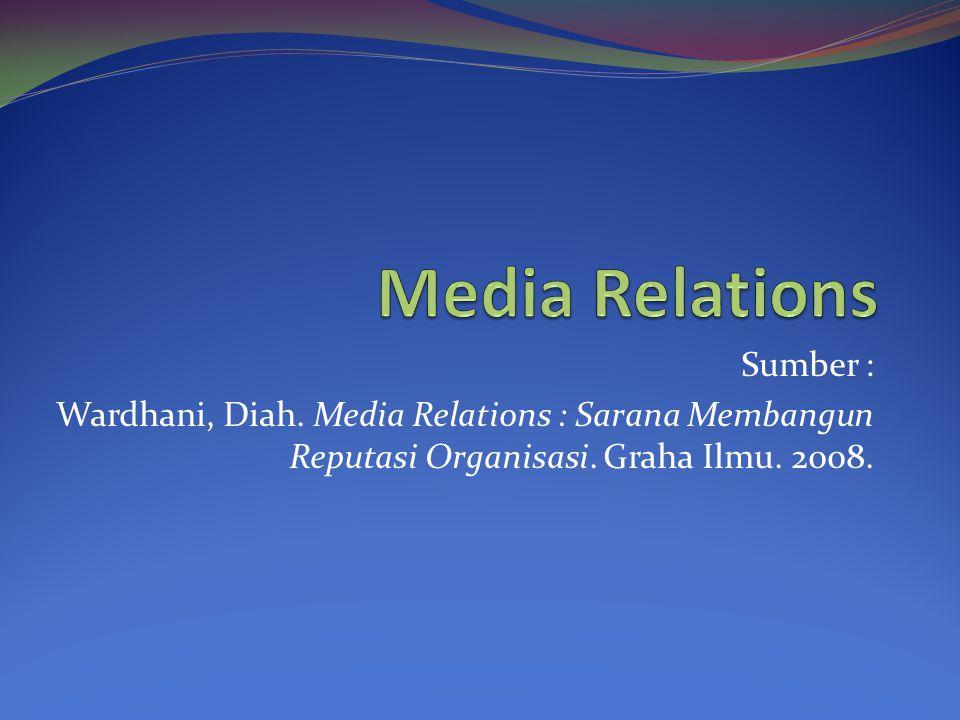 Tujuan Media Relations Publisitas Memperoleh tempat dalam pemberitaan media mengenai hal yang menguntungkan Umpan balik dari masyarakat Informasi bagi penilaian perusahaan Hubungan yang stabil dan berkelanjutan.