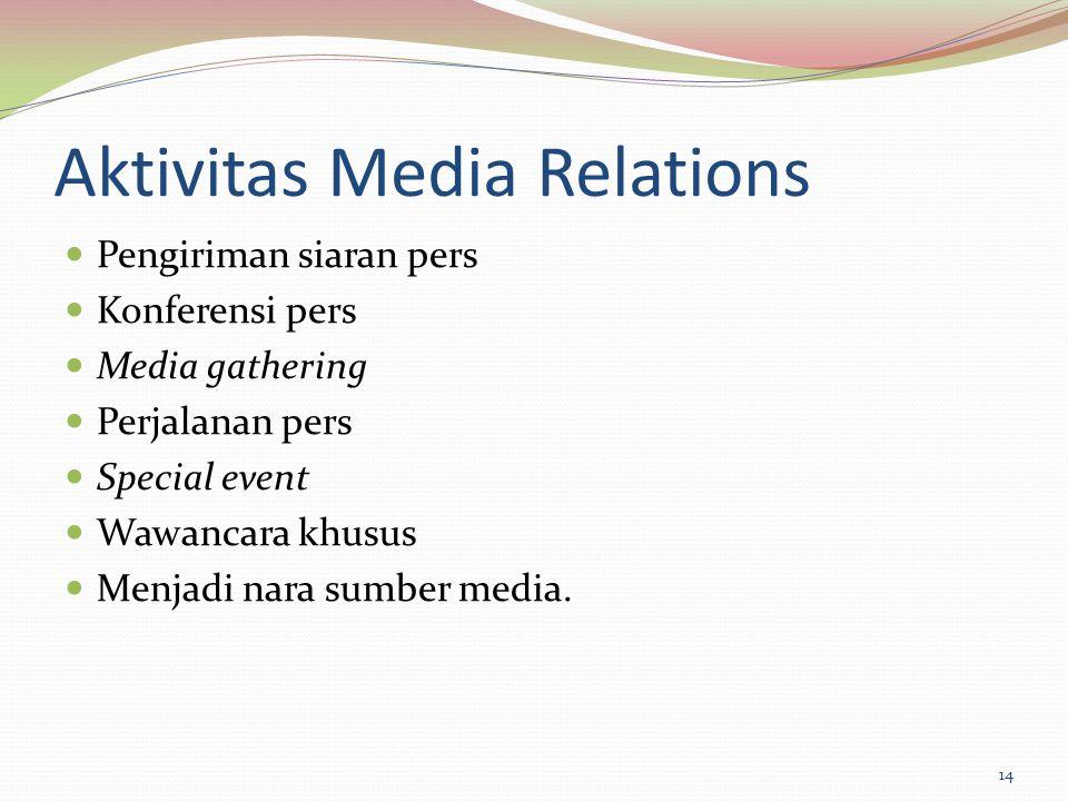 Aktivitas Media Relations Pengiriman siaran pers Konferensi pers Media gathering Perjalanan pers Special event Wawancara khusus Menjadi nara sumber me