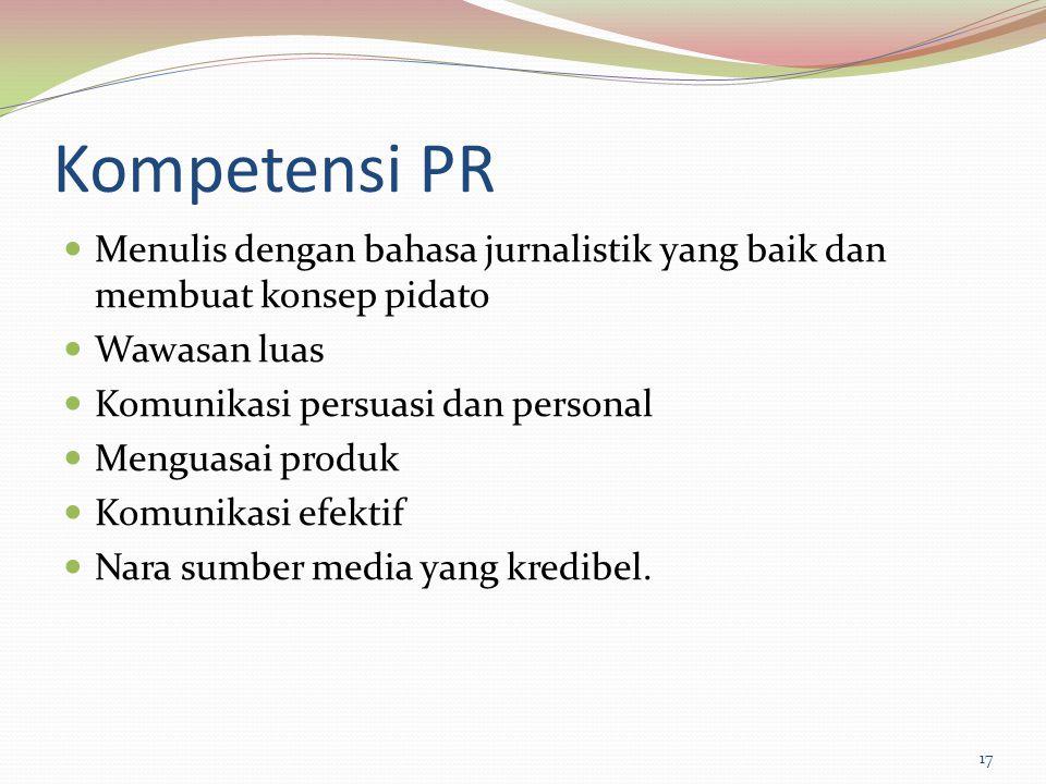 Kompetensi PR Menulis dengan bahasa jurnalistik yang baik dan membuat konsep pidato Wawasan luas Komunikasi persuasi dan personal Menguasai produk Kom