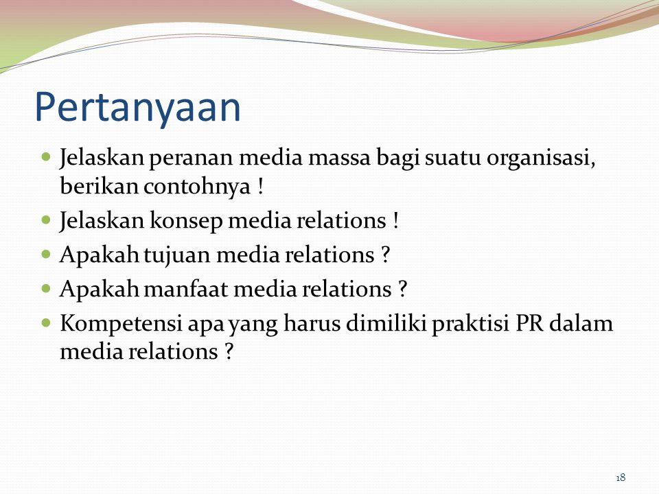 Pertanyaan Jelaskan peranan media massa bagi suatu organisasi, berikan contohnya ! Jelaskan konsep media relations ! Apakah tujuan media relations ? A