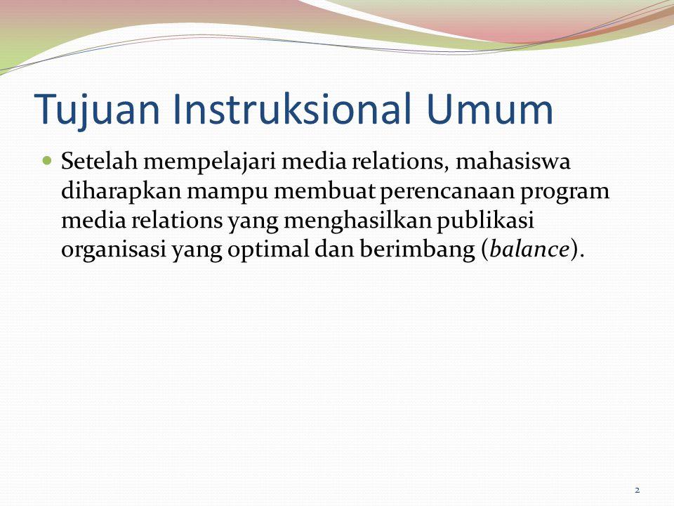 Tujuan Instruksional Umum Setelah mempelajari media relations, mahasiswa diharapkan mampu membuat perencanaan program media relations yang menghasilka