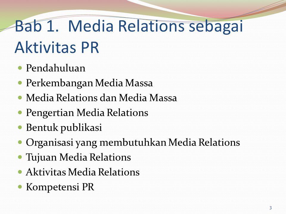 Bab 1. Media Relations sebagai Aktivitas PR Pendahuluan Perkembangan Media Massa Media Relations dan Media Massa Pengertian Media Relations Bentuk pub