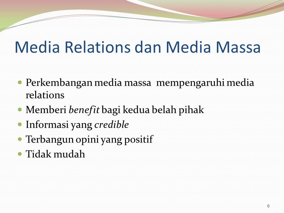 Media Relations dan Media Massa Perkembangan media massa mempengaruhi media relations Memberi benefit bagi kedua belah pihak Informasi yang credible T