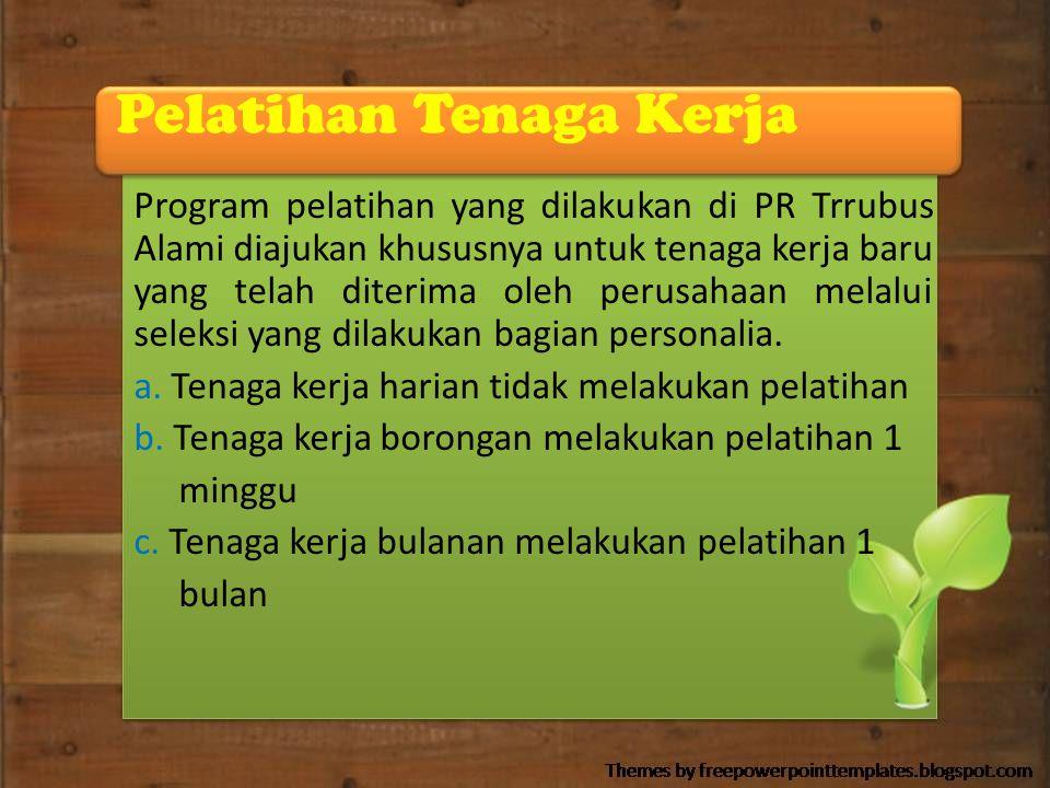 Pelatihan Tenaga Kerja Program pelatihan yang dilakukan di PR Trrubus Alami diajukan khususnya untuk tenaga kerja baru yang telah diterima oleh perusa