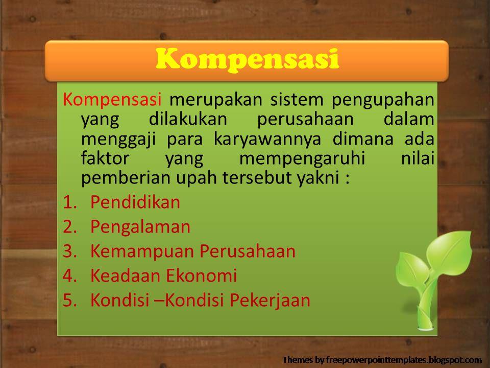 Kompensasi Kompensasi merupakan sistem pengupahan yang dilakukan perusahaan dalam menggaji para karyawannya dimana ada faktor yang mempengaruhi nilai