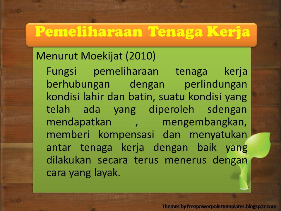 Pemeliharaan Tenaga Kerja Menurut Moekijat (2010) Fungsi pemeliharaan tenaga kerja berhubungan dengan perlindungan kondisi lahir dan batin, suatu kond