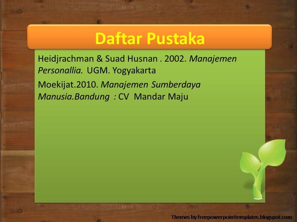 Daftar Pustaka Heidjrachman & Suad Husnan. 2002. Manajemen Personallia. UGM. Yogyakarta Moekijat.2010. Manajemen Sumberdaya Manusia.Bandung : CV Manda