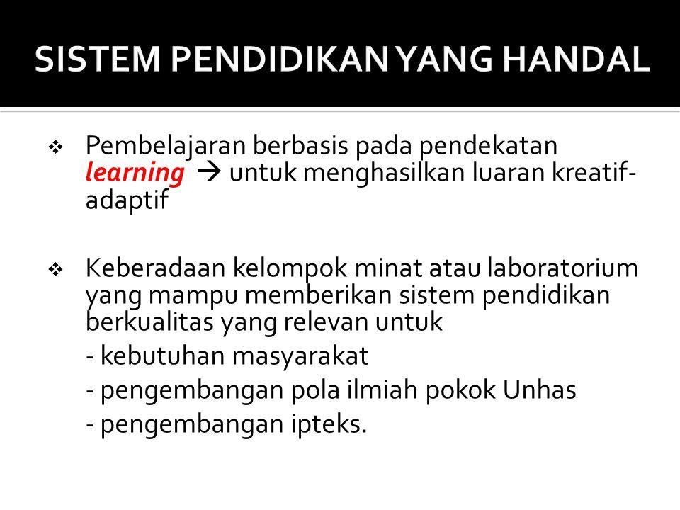  Pembelajaran berbasis pada pendekatan learning  untuk menghasilkan luaran kreatif- adaptif  Keberadaan kelompok minat atau laboratorium yang mampu memberikan sistem pendidikan berkualitas yang relevan untuk - kebutuhan masyarakat - pengembangan pola ilmiah pokok Unhas - pengembangan ipteks.